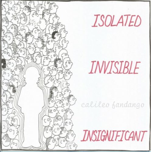Isolated, Invisible, Insignificant by Calileo Fandango
