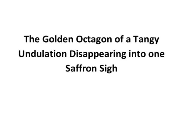 The Golden Octagon of a Tangy Undulation Disappearing into one Saffron Sigh by lynn cox