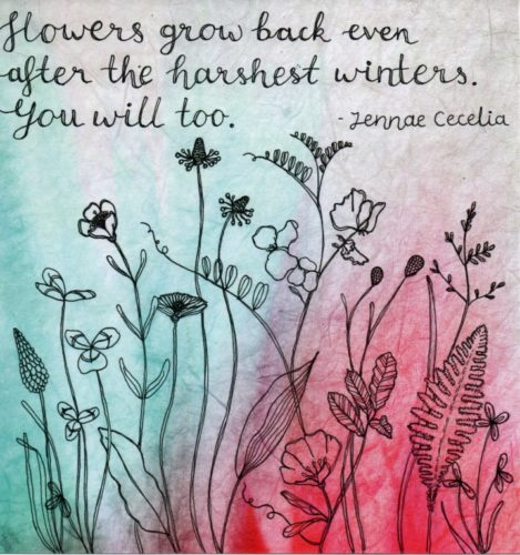 Flowers grow back even after the harshest of winters. You will too. by Lorna-Belle Harty